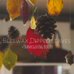 Beeswax Leaves & Thanksgiving Beauty